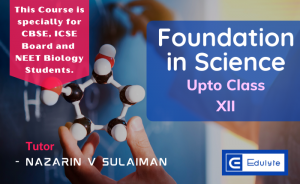 Foundation in Science : Upto Class XII and NEET Biology Preparation for CBSE and ICSE Boards